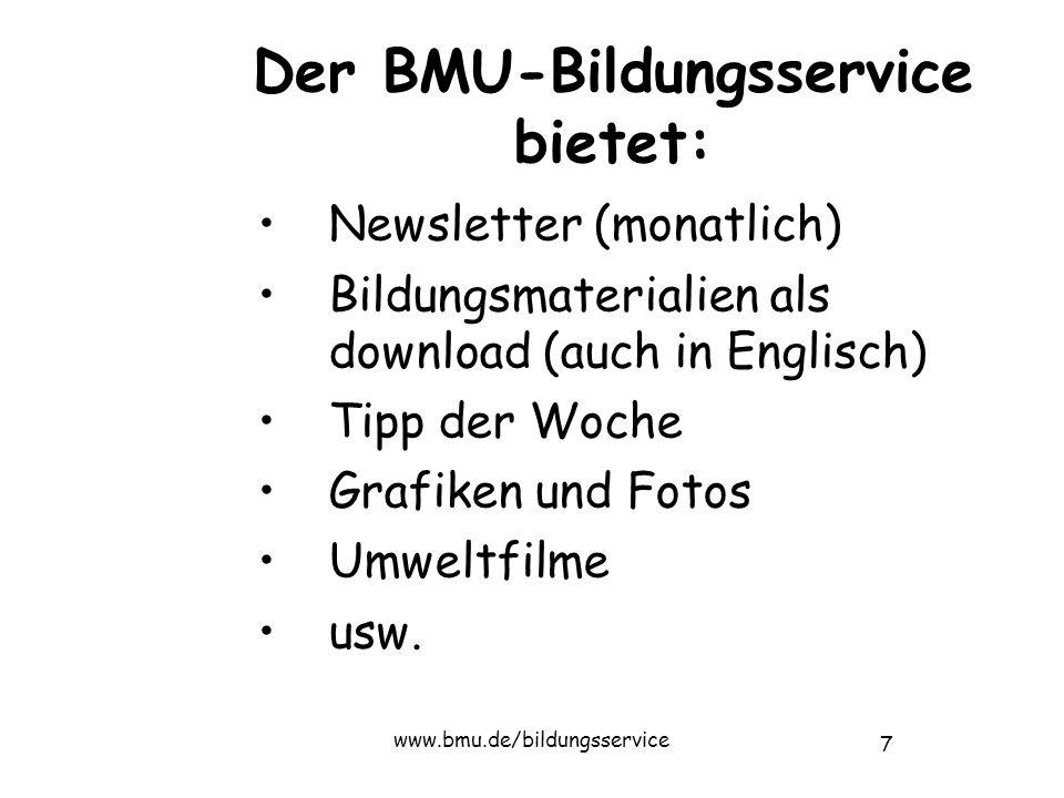 7 www.bmu.de/bildungsservice Der BMU-Bildungsservice bietet: Newsletter (monatlich) Bildungsmaterialien als download (auch in Englisch) Tipp der Woche Grafiken und Fotos Umweltfilme usw.