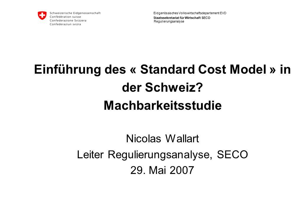 Eidgenössisches Volkswirtschaftsdepartement EVD Staatssekretariat für Wirtschaft SECO Einführung des « Standard Cost Model » in der Schweiz? Machbarke