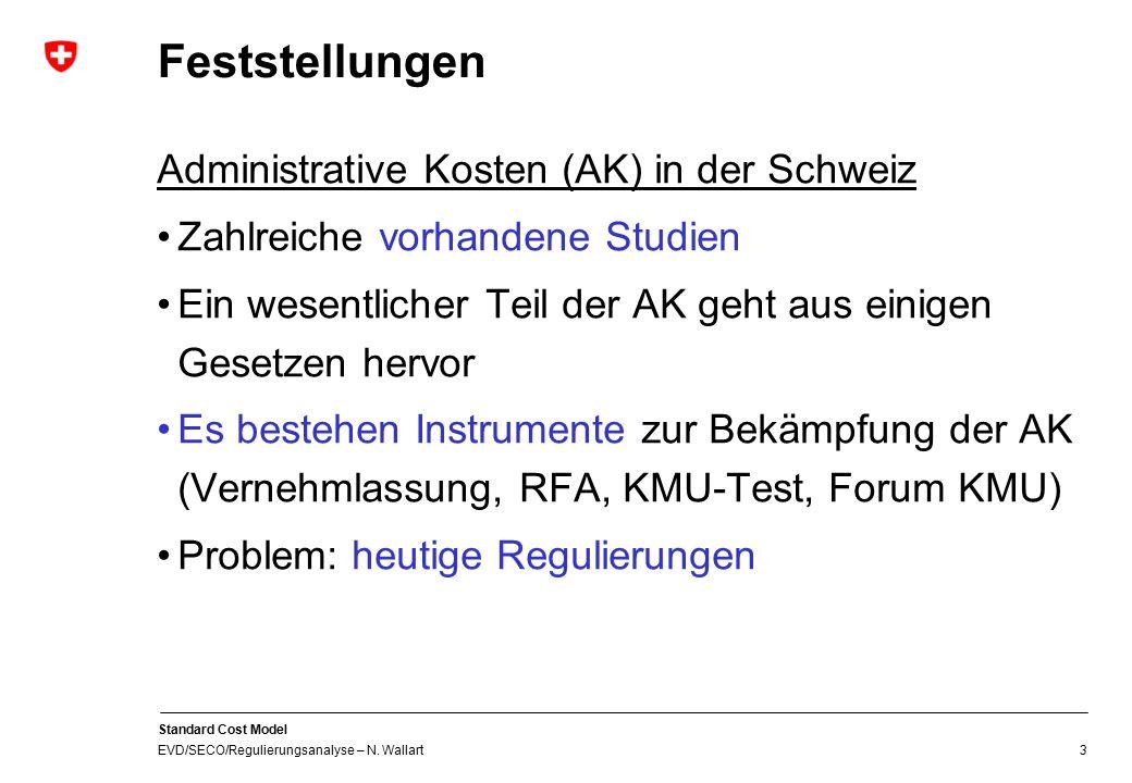 Standard Cost Model EVD/SECO/Regulierungsanalyse – N. Wallart 3 Feststellungen Administrative Kosten (AK) in der Schweiz Zahlreiche vorhandene Studien