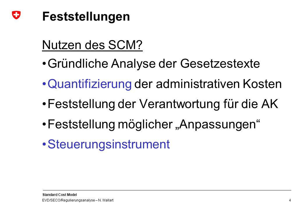 Standard Cost Model EVD/SECO/Regulierungsanalyse – N. Wallart 4 Feststellungen Nutzen des SCM? Gründliche Analyse der Gesetzestexte Quantifizierung de