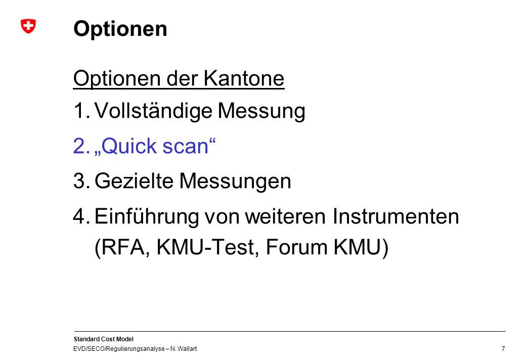 """Standard Cost Model EVD/SECO/Regulierungsanalyse – N. Wallart 7 Optionen Optionen der Kantone 1.Vollständige Messung 2.""""Quick scan"""" 3.Gezielte Messung"""