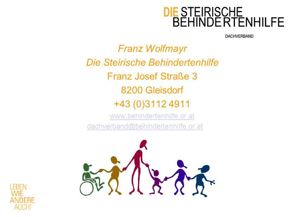 Franz Wolfmayr Die Steirische Behindertenhilfe Franz Josef Straße 3 8200 Gleisdorf +43 (0)3112 4911 www.behindertenhilfe.or.at dachverband@behindertenhilfe.or.at