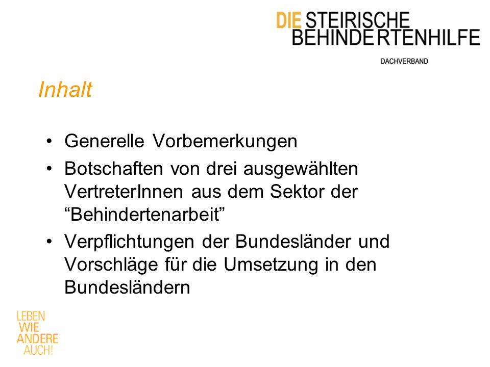Generelle Vorbemerkungen Internationale Dokumente werden –In Österreich oft nicht aktiv verbreitet –oft nicht gelesen, –oft nicht verstanden Die formelle Kommunikation der Internationalen Institutionen richtet sich an die Bundesregierung, nicht an die Bundesländer