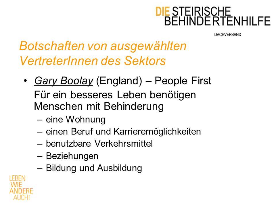 Botschaften von ausgewählten VertreterInnen des Sektors Gary Boolay (England) – People First Für ein besseres Leben benötigen Menschen mit Behinderung –eine Wohnung –einen Beruf und Karrieremöglichkeiten –benutzbare Verkehrsmittel –Beziehungen –Bildung und Ausbildung