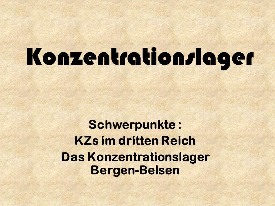 Konzentrationslager Schwerpunkte : KZs im dritten Reich Das Konzentrationslager Bergen-Belsen
