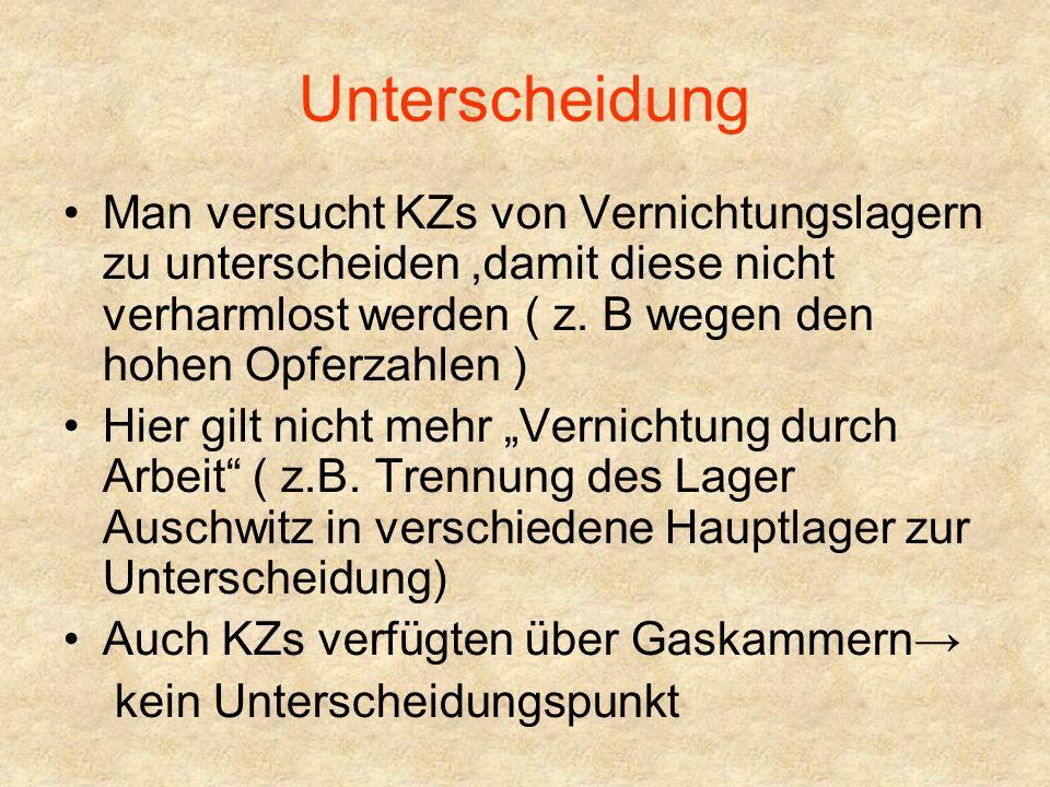 Unterscheidung Man versucht KZs von Vernichtungslagern zu unterscheiden,damit diese nicht verharmlost werden ( z.