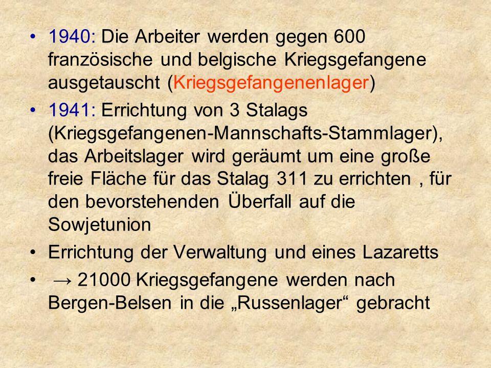 """1940: Die Arbeiter werden gegen 600 französische und belgische Kriegsgefangene ausgetauscht (Kriegsgefangenenlager) 1941: Errichtung von 3 Stalags (Kriegsgefangenen-Mannschafts-Stammlager), das Arbeitslager wird geräumt um eine große freie Fläche für das Stalag 311 zu errichten, für den bevorstehenden Überfall auf die Sowjetunion Errichtung der Verwaltung und eines Lazaretts → 21000 Kriegsgefangene werden nach Bergen-Belsen in die """"Russenlager gebracht"""