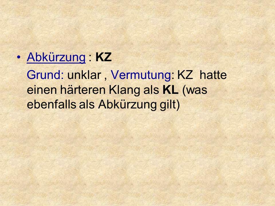 Abkürzung : KZ Grund: unklar, Vermutung: KZ hatte einen härteren Klang als KL (was ebenfalls als Abkürzung gilt)
