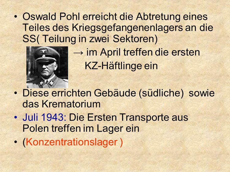 Oswald Pohl erreicht die Abtretung eines Teiles des Kriegsgefangenenlagers an die SS( Teilung in zwei Sektoren) → im April treffen die ersten KZ-Häftlinge ein Diese errichten Gebäude (südliche) sowie das Krematorium Juli 1943: Die Ersten Transporte aus Polen treffen im Lager ein (Konzentrationslager )