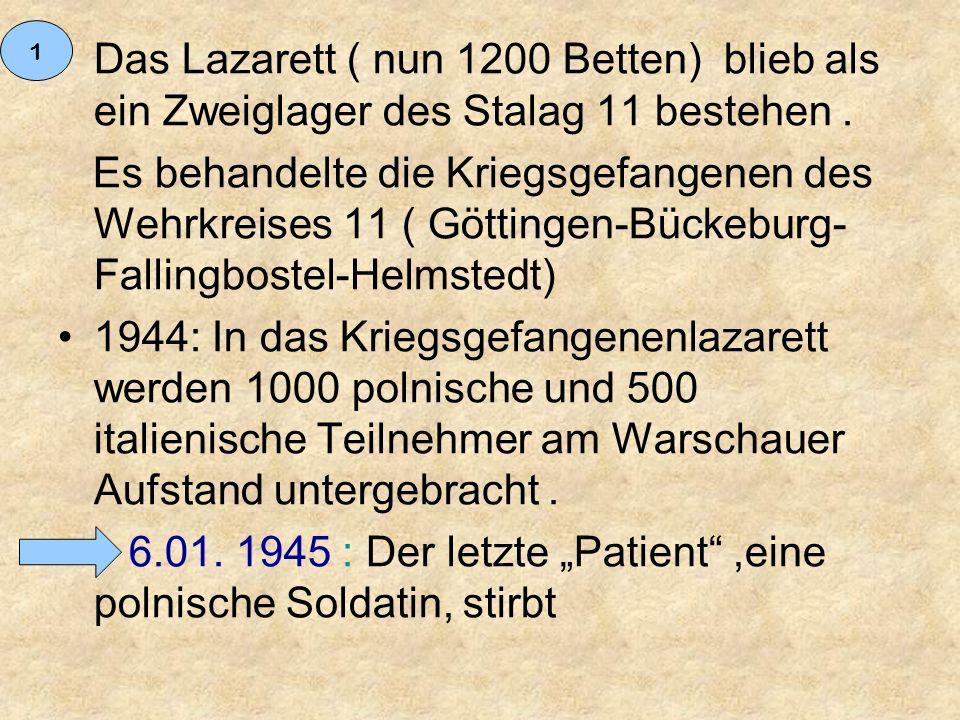 """1944: Das Kriegsgefangenen Lazarett wird vollständig zur Erweiterung des Konzentrationslagers übernommen 15.01.1945: Offizielle Auflösung des Zweiglager Bergen-Belsen (Die Gefangenen und das Lazarett werden nach Fallingbostel überführt) 1943:Der von der SS erworbene Komplex erhält den Namen """"Aufenthaltslager Bergen-Belsen um so einer Bestimmung der Genfer Konvention zu umgehen 2"""