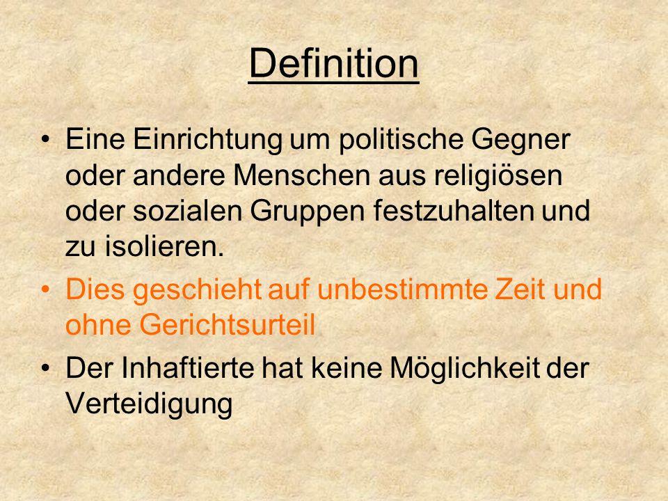 Definition Eine Einrichtung um politische Gegner oder andere Menschen aus religiösen oder sozialen Gruppen festzuhalten und zu isolieren.