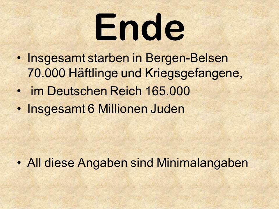 Ende Insgesamt starben in Bergen-Belsen 70.000 Häftlinge und Kriegsgefangene, im Deutschen Reich 165.000 Insgesamt 6 Millionen Juden All diese Angaben sind Minimalangaben
