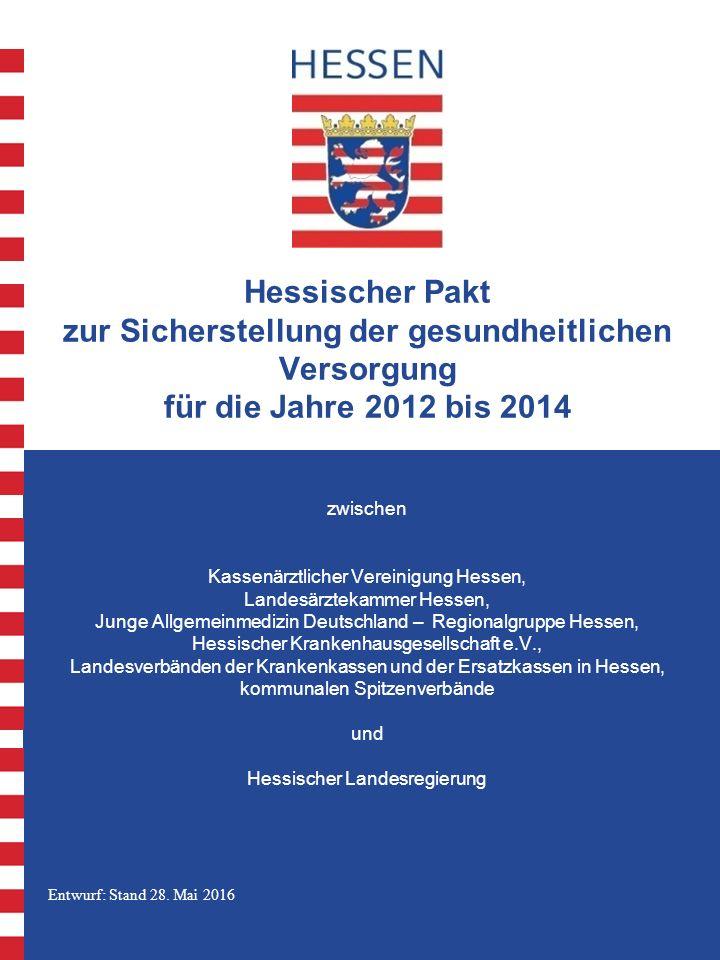 Entwurf: Stand 28. Mai 2016 Hessischer Pakt zur Sicherstellung der gesundheitlichen Versorgung für die Jahre 2012 bis 2014 zwischen Kassenärztlicher V
