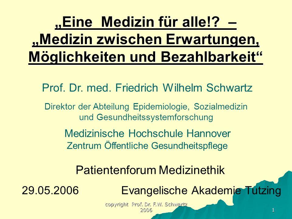 copyright Prof. Dr. F.W. Schwartz 2006 1 Prof. Dr. med. Friedrich Wilhelm Schwartz Medizinische Hochschule Hannover Zentrum Öffentliche Gesundheitspfl