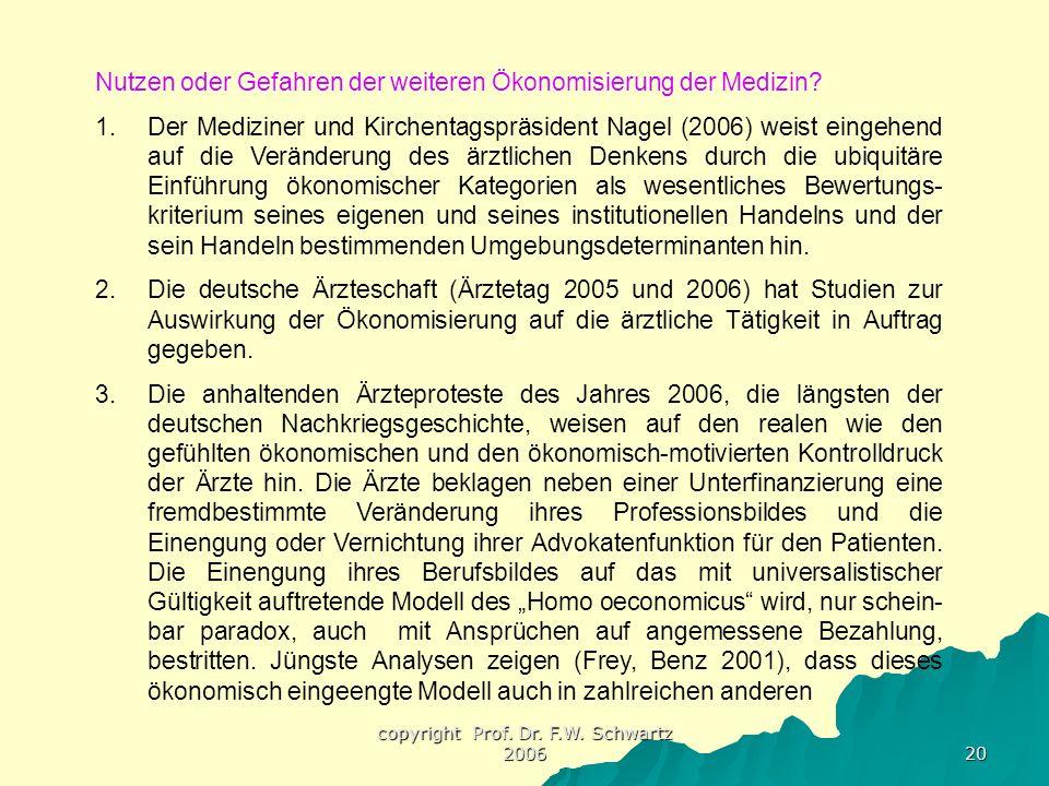 copyright Prof. Dr. F.W. Schwartz 2006 20 Nutzen oder Gefahren der weiteren Ökonomisierung der Medizin? 1.Der Mediziner und Kirchentagspräsident Nagel