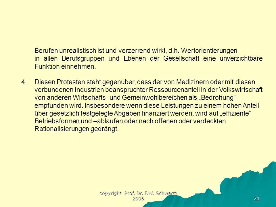 copyright Prof. Dr. F.W. Schwartz 2006 21 Berufen unrealistisch ist und verzerrend wirkt, d.h. Wertorientierungen in allen Berufsgruppen und Ebenen de