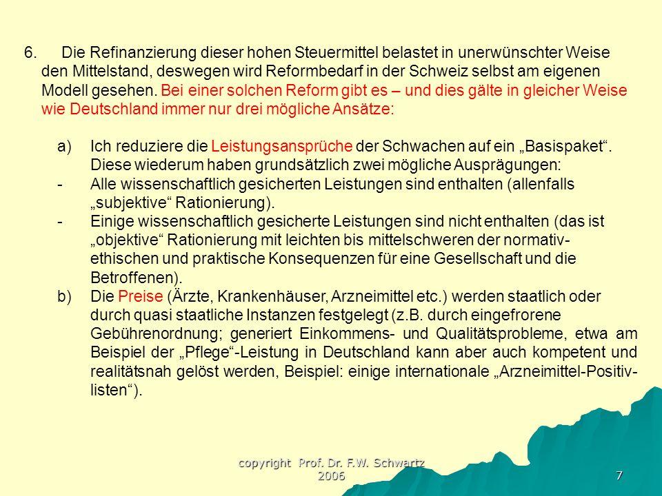 copyright Prof. Dr. F.W. Schwartz 2006 7 6. Die Refinanzierung dieser hohen Steuermittel belastet in unerwünschter Weise den Mittelstand, deswegen wir
