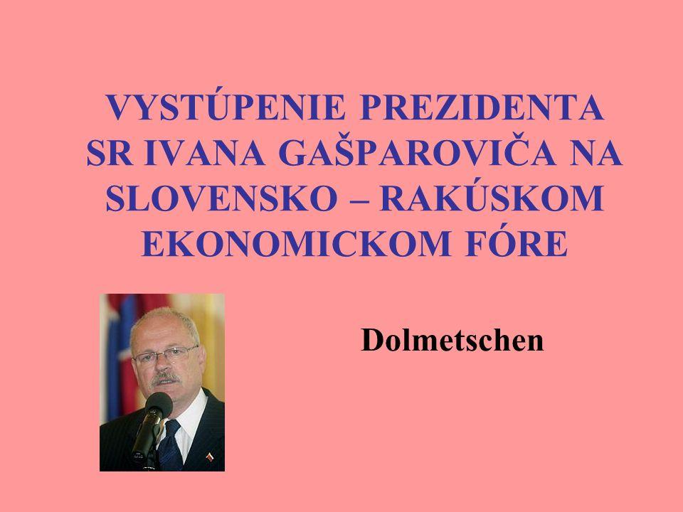 VYSTÚPENIE PREZIDENTA SR IVANA GAŠPAROVIČA NA SLOVENSKO – RAKÚSKOM EKONOMICKOM FÓRE Dolmetschen