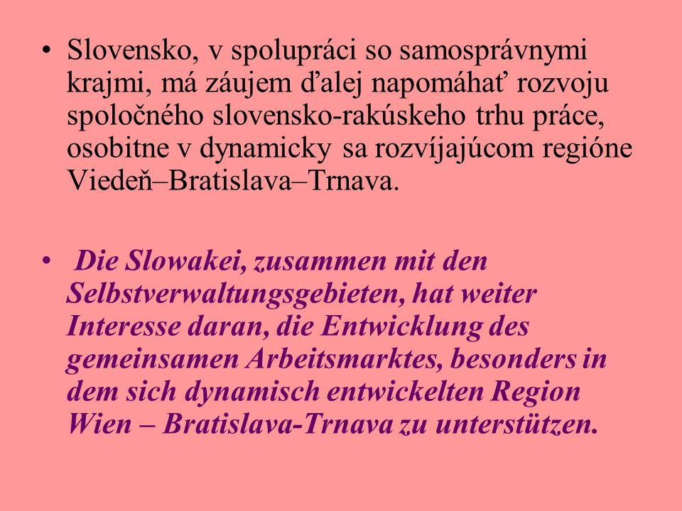 Slovensko, v spolupráci so samosprávnymi krajmi, má záujem ďalej napomáhať rozvoju spoločného slovensko-rakúskeho trhu práce, osobitne v dynamicky sa rozvíjajúcom regióne Viedeň–Bratislava–Trnava.
