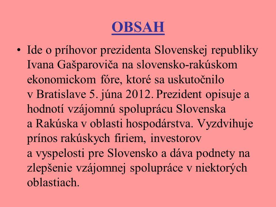 OBSAH Ide o príhovor prezidenta Slovenskej republiky Ivana Gašparoviča na slovensko-rakúskom ekonomickom fóre, ktoré sa uskutočnilo v Bratislave 5.
