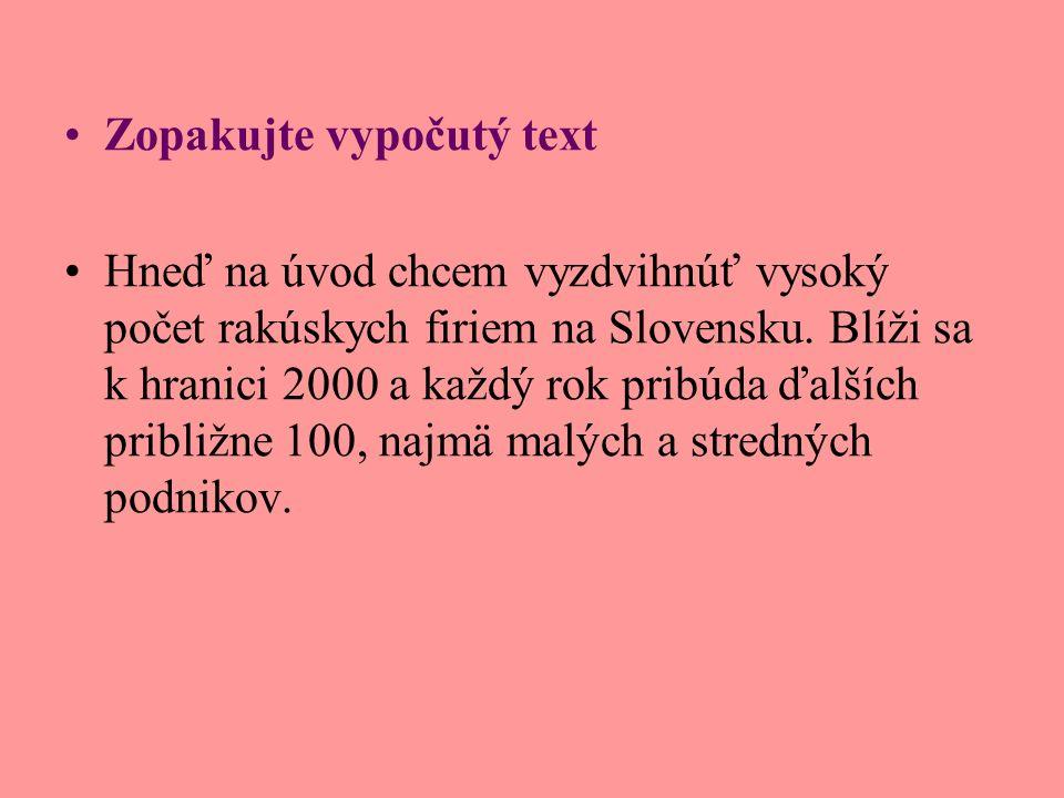 Zopakujte vypočutý text Hneď na úvod chcem vyzdvihnúť vysoký počet rakúskych firiem na Slovensku.