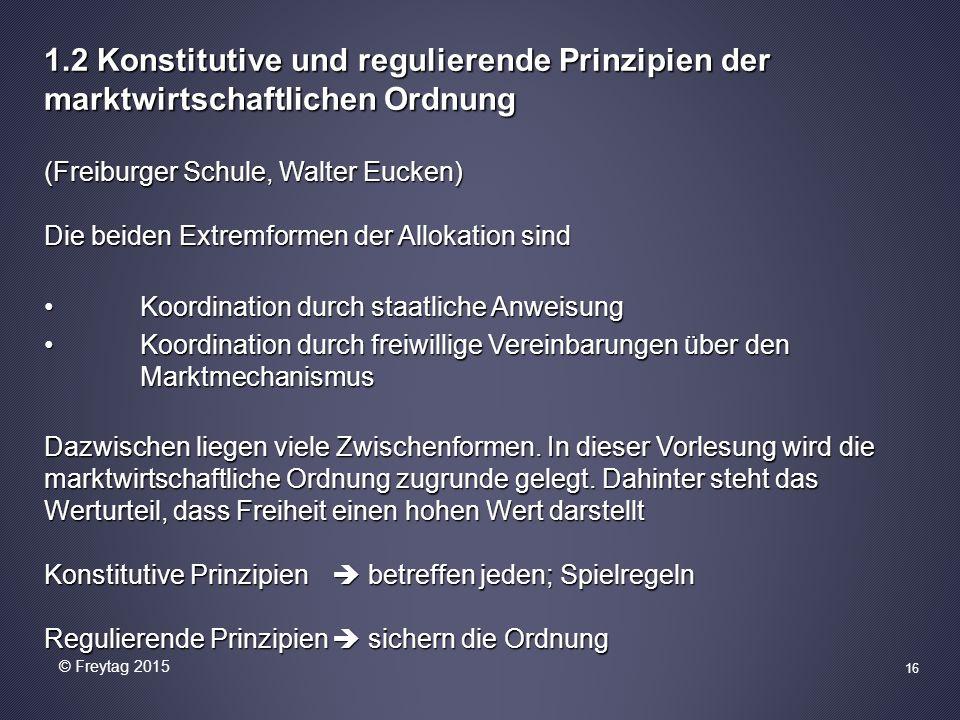 1.2 Konstitutive und regulierende Prinzipien der marktwirtschaftlichen Ordnung (Freiburger Schule, Walter Eucken) Die beiden Extremformen der Allokati