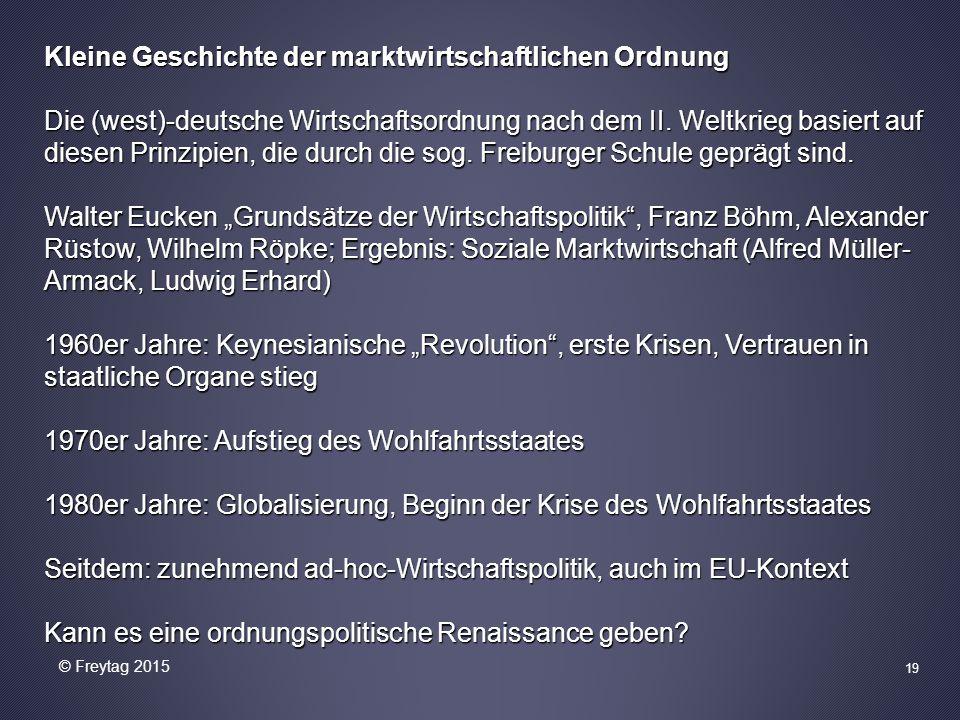 Kleine Geschichte der marktwirtschaftlichen Ordnung Die (west)-deutsche Wirtschaftsordnung nach dem II. Weltkrieg basiert auf diesen Prinzipien, die d