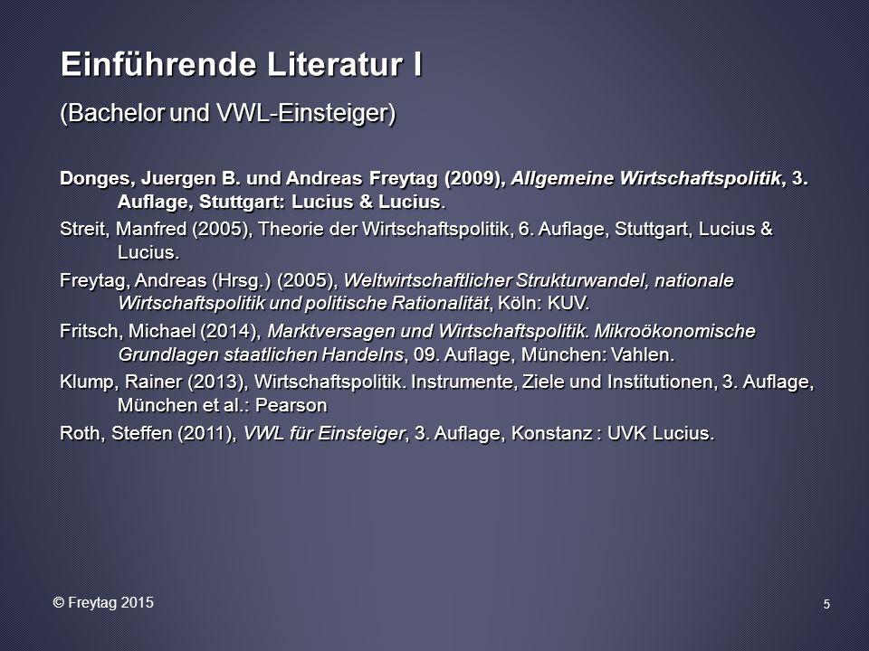 5 Einführende Literatur I (Bachelor und VWL-Einsteiger) Donges, Juergen B. und Andreas Freytag (2009), Allgemeine Wirtschaftspolitik, 3. Auflage, Stut