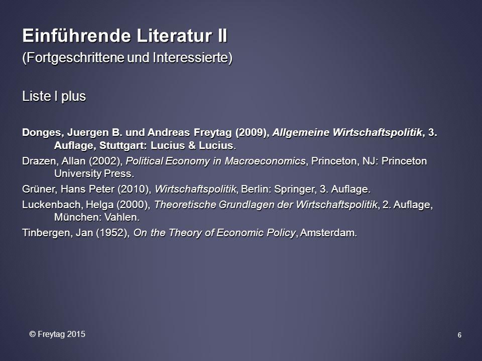 6 Einführende Literatur II (Fortgeschrittene und Interessierte) Liste I plus Donges, Juergen B. und Andreas Freytag (2009), Allgemeine Wirtschaftspoli