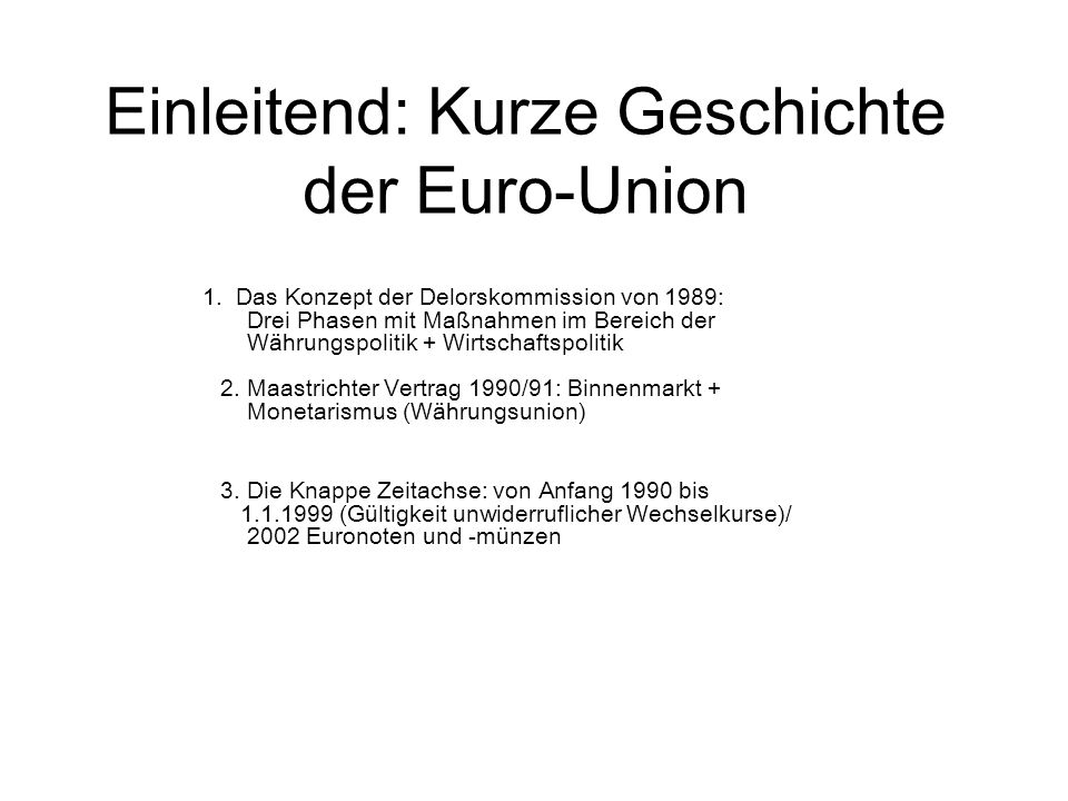Die Optionen aus der Krise des Euro-Systems Option I: Ausstieg aus dem einheitlichen Währungsraum Varianten: 1 Radikale Wiedereinführung der DM und damit Reetablierung der Deutschen Bundesbank 2 Schaffung einer DM-Kernzone gegenüber ökonomische schwachen Ländern mit Wechselkursen mit EWS-WK-Mechanismus) 3 Temporäres Ausscheiden von Krisenländern Option II: Ausbau der Euro-Systems innerhalb einer Wirtschafts- und Fiskalunion: Elemente einer Wirtschaftsregierung Zuvor: Sanierung der Krisenstaaten