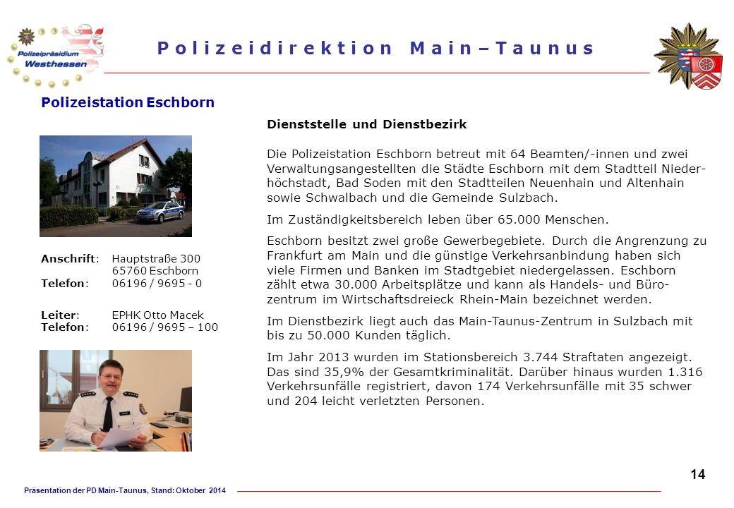 Präsentation der PD Main-Taunus, Stand: Oktober 2014 P o l i z e i d i r e k t i o n M a i n – T a u n u s Polizeistation Eschborn Dienststelle und Di