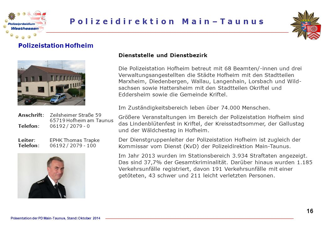 Präsentation der PD Main-Taunus, Stand: Oktober 2014 P o l i z e i d i r e k t i o n M a i n – T a u n u s Polizeistation Hofheim Dienststelle und Die