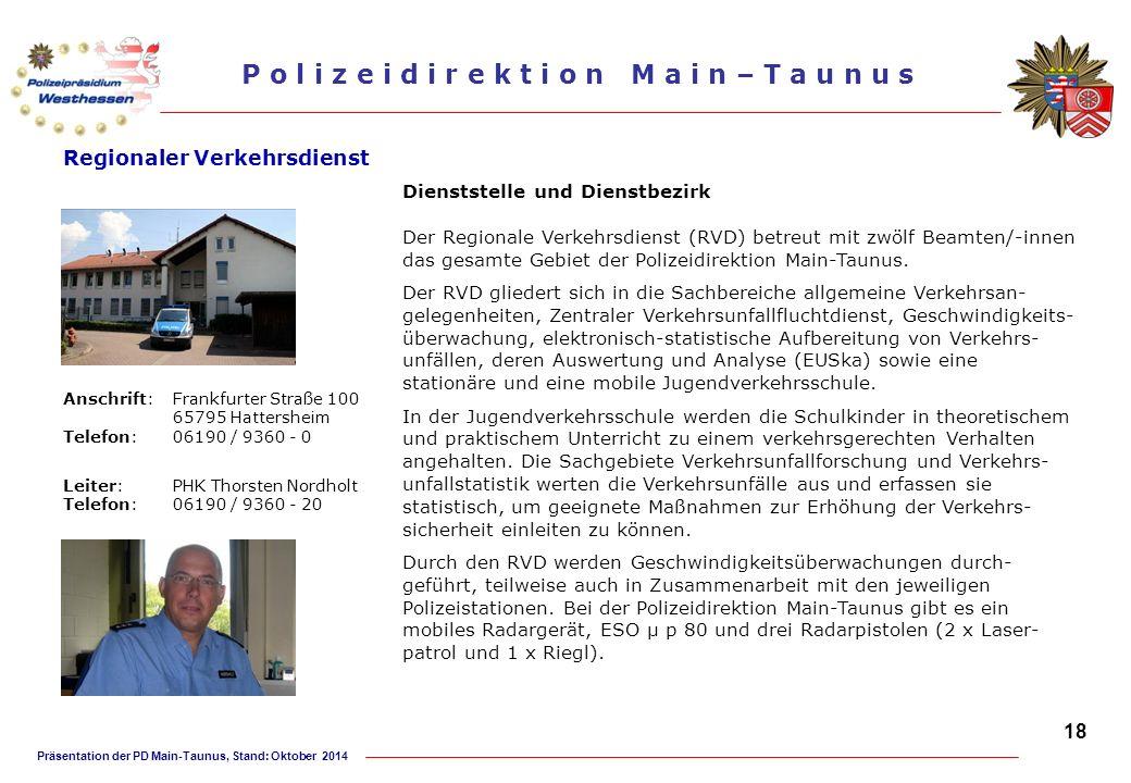 Präsentation der PD Main-Taunus, Stand: Oktober 2014 P o l i z e i d i r e k t i o n M a i n – T a u n u s Regionaler Verkehrsdienst Dienststelle und
