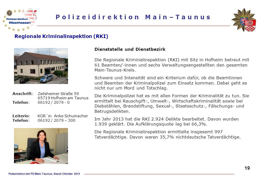Präsentation der PD Main-Taunus, Stand: Oktober 2014 P o l i z e i d i r e k t i o n M a i n – T a u n u s Regionale Kriminalinspektion (RKI) Dienstst