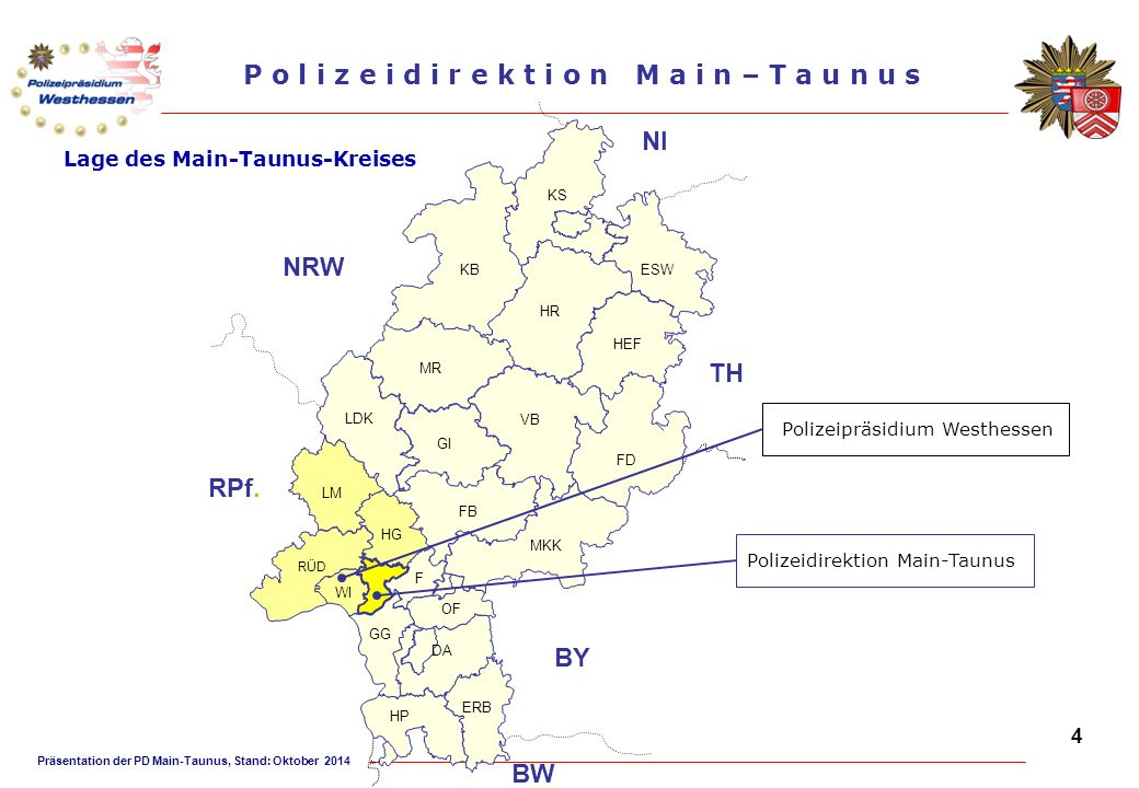 Präsentation der PD Main-Taunus, Stand: Oktober 2014 P o l i z e i d i r e k t i o n M a i n – T a u n u s Lage des Main-Taunus-Kreises KBESW HR KS HEF MR GI FD LDK LM FB HG RÜD F WI GG DA ERB HP VB OF MKK BY NRW RPf.