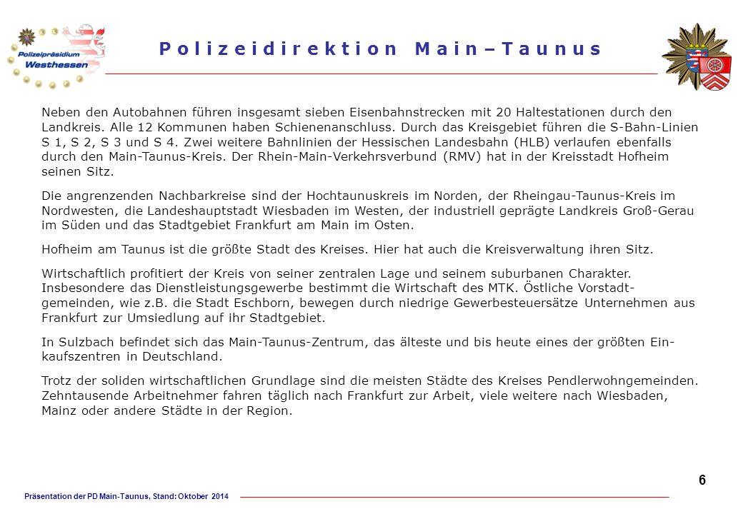 Präsentation der PD Main-Taunus, Stand: Oktober 2014 P o l i z e i d i r e k t i o n M a i n – T a u n u s Regionaler Verkehrsdienst Dienststelle und Dienstbezirk Der Regionale Verkehrsdienst (RVD) betreut mit zwölf Beamten/-innen das gesamte Gebiet der Polizeidirektion Main-Taunus.