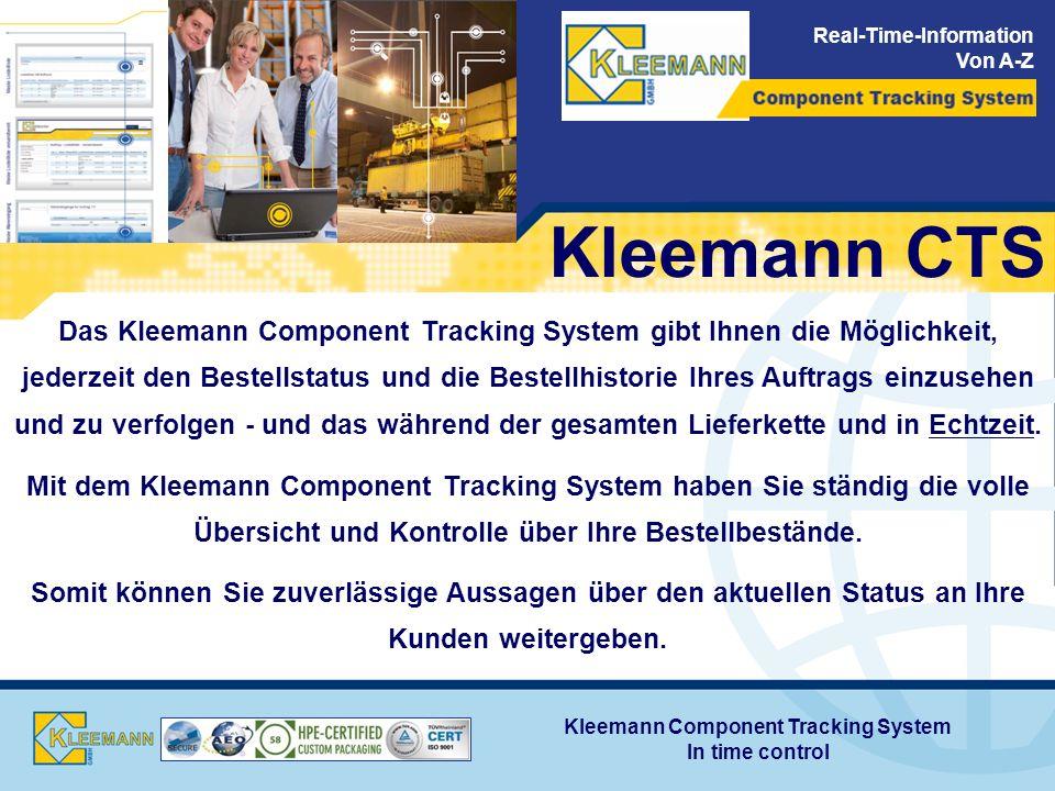 Real-Time-Information Von A-Z Kleemann CTS Das Kleemann Component Tracking System gibt Ihnen die Möglichkeit, jederzeit den Bestellstatus und die Bestellhistorie Ihres Auftrags einzusehen und zu verfolgen - und das während der gesamten Lieferkette und in Echtzeit.