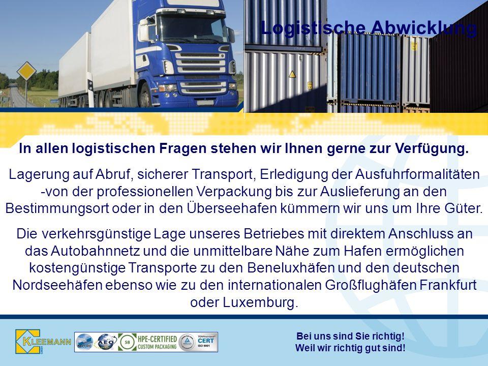 Logistische Abwicklung In allen logistischen Fragen stehen wir Ihnen gerne zur Verfügung.