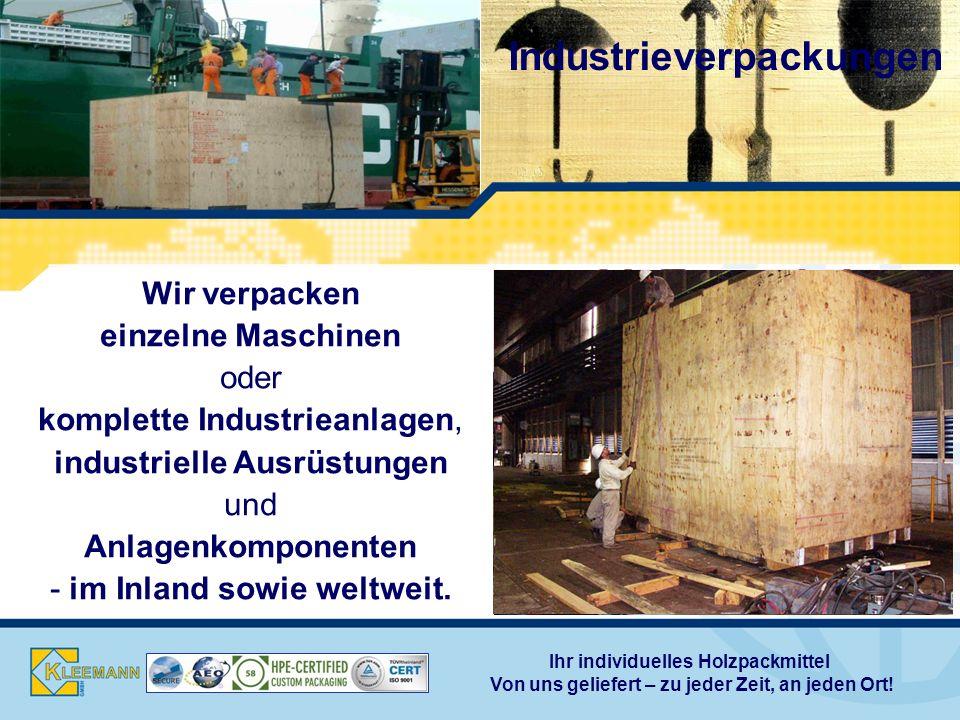 Wir verpacken einzelne Maschinen oder komplette Industrieanlagen, industrielle Ausrüstungen und Anlagenkomponenten - im Inland sowie weltweit.