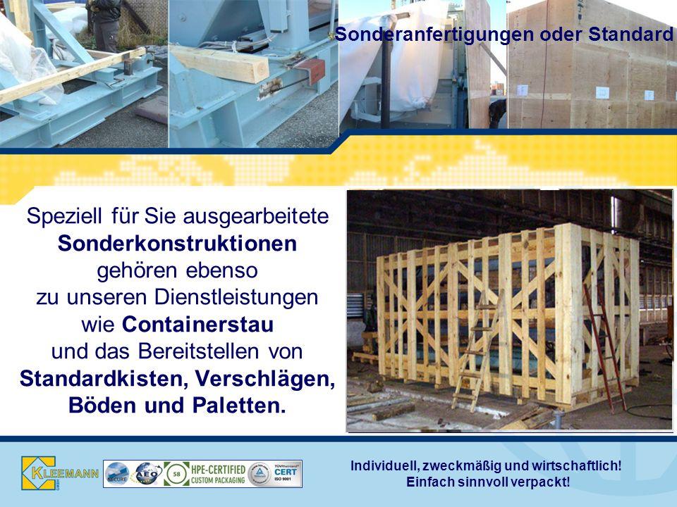 Speziell für Sie ausgearbeitete Sonderkonstruktionen gehören ebenso zu unseren Dienstleistungen wie Containerstau und das Bereitstellen von Standardkisten, Verschlägen, Böden und Paletten.
