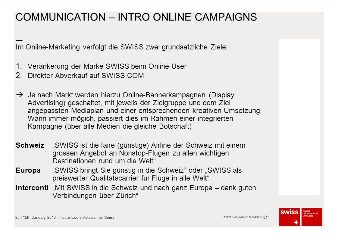 – 23 | 15th January 2010 - Haute Ecole Valaisanne, Sierre COMMUNICATION – INTRO ONLINE CAMPAIGNS Im Online-Marketing verfolgt die SWISS zwei grundsätz