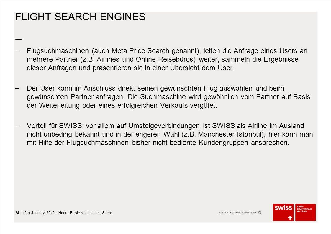 – 34 | 15th January 2010 - Haute Ecole Valaisanne, Sierre FLIGHT SEARCH ENGINES – Flugsuchmaschinen (auch Meta Price Search genannt), leiten die Anfrage eines Users an mehrere Partner (z.B.