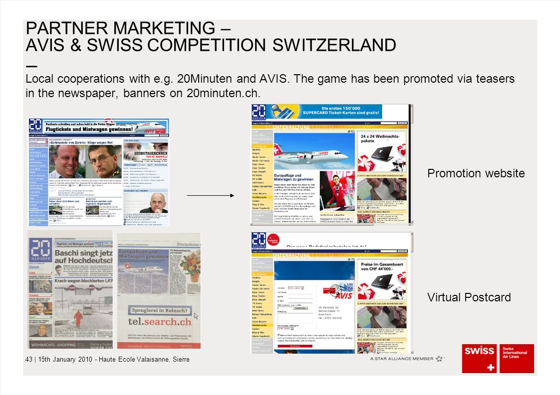 – 43 | 15th January 2010 - Haute Ecole Valaisanne, Sierre PARTNER MARKETING – AVIS & SWISS COMPETITION SWITZERLAND Local cooperations with e.g. 20Minu