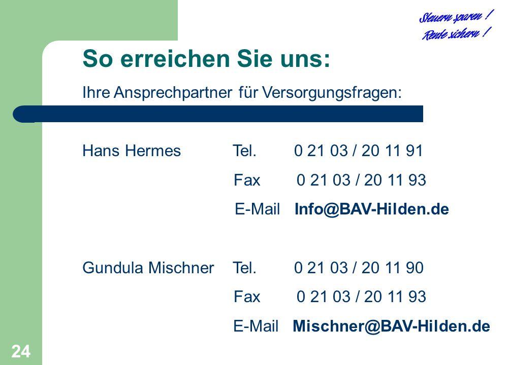 24 So erreichen Sie uns: Ihre Ansprechpartner für Versorgungsfragen: Hans Hermes Tel. 0 21 03 / 20 11 91 Fax 0 21 03 / 20 11 93 E-Mail Info@BAV-Hilden