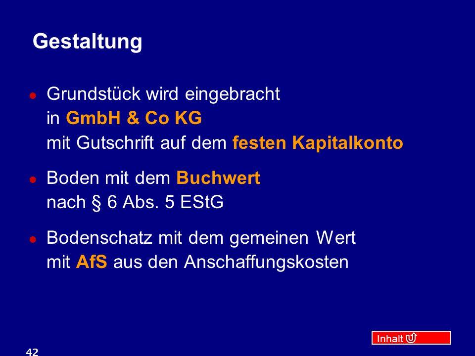 Inhalt 42 Gestaltung Grundstück wird eingebracht in GmbH & Co KG mit Gutschrift auf dem festen Kapitalkonto Boden mit dem Buchwert nach § 6 Abs.