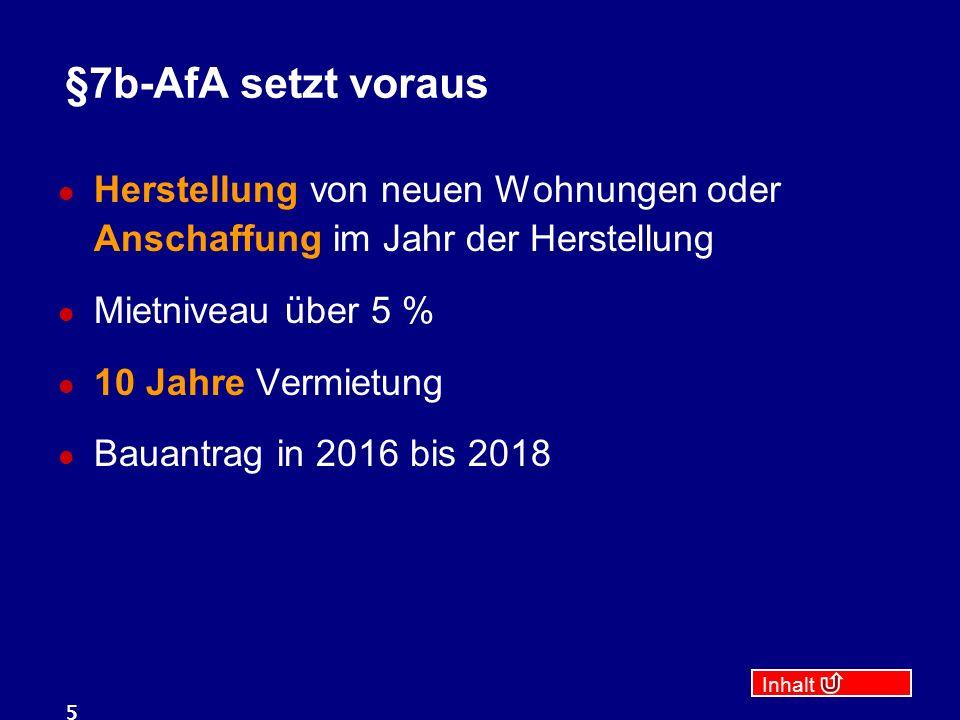Inhalt 5 §7b-AfA setzt voraus Herstellung von neuen Wohnungen oder Anschaffung im Jahr der Herstellung Mietniveau über 5 % 10 Jahre Vermietung Bauantrag in 2016 bis 2018