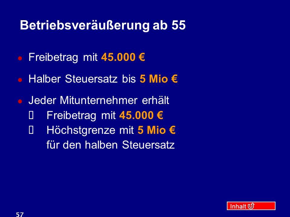 Inhalt 57 Betriebsveräußerung ab 55 Freibetrag mit 45.000 € Halber Steuersatz bis 5 Mio € Jeder Mitunternehmer erhält  Freibetrag mit 45.000 €  Höchstgrenze mit 5 Mio € für den halben Steuersatz