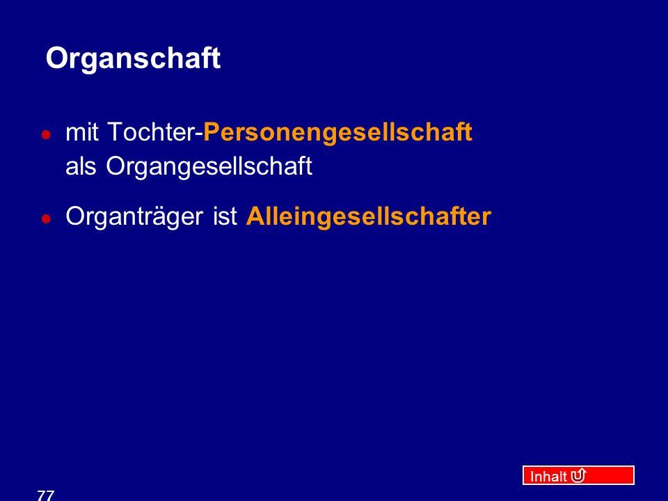 Inhalt 77 Organschaft mit Tochter-Personengesellschaft als Organgesellschaft Organträger ist Alleingesellschafter