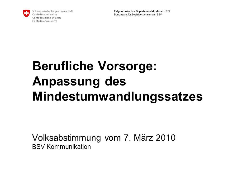 Eidgenössisches Departement des Innern EDI Bundesamt für Sozialversicherungen BSV Berufliche Vorsorge: Anpassung des Mindestumwandlungssatzes Volksabstimmung vom 7.