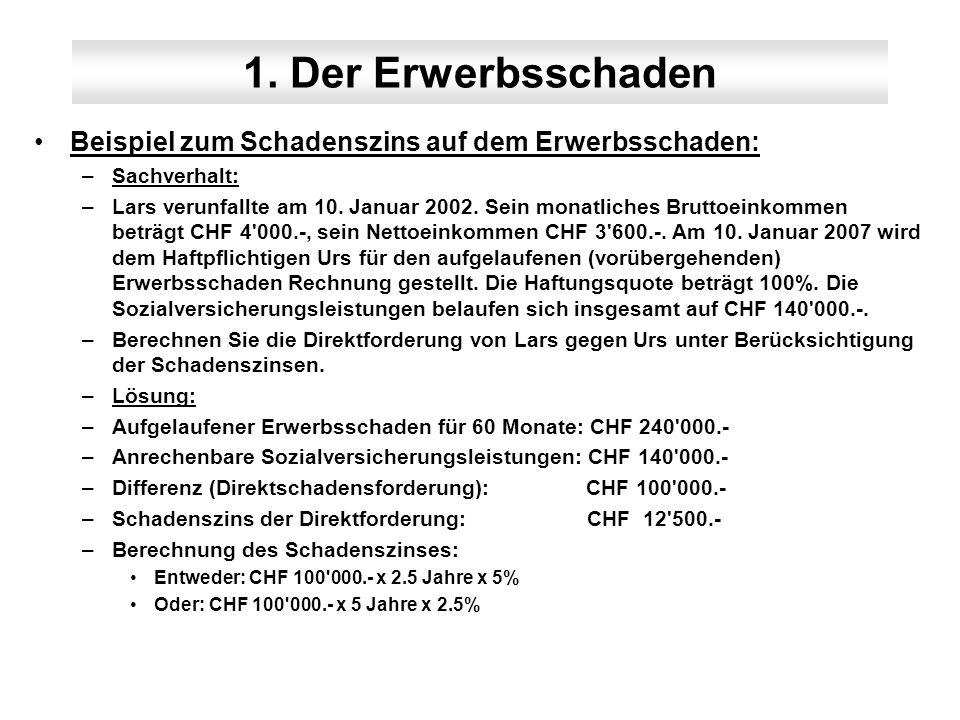 1. Der Erwerbsschaden Beispiel zum Schadenszins auf dem Erwerbsschaden: –Sachverhalt: –Lars verunfallte am 10. Januar 2002. Sein monatliches Bruttoein